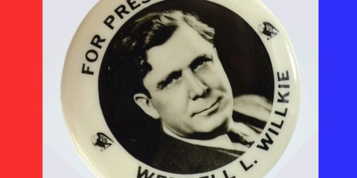 Wendell Willkie is a 2016 cautionary tale